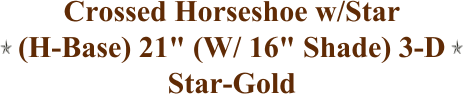"Crossed Horseshoe w/Star (H-Base) 21"" (W/ 16"" Shade) 3-D Star-Gold"