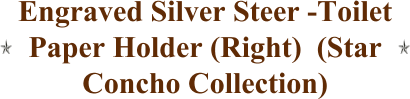Engraved Silver Steer -Toilet Paper Holder (Right)  (Star Concho Collection)