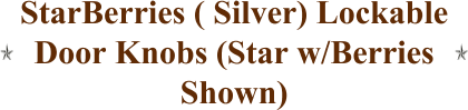 StarBerries ( Silver) Lockable Door Knobs (Star w/Berries Shown)