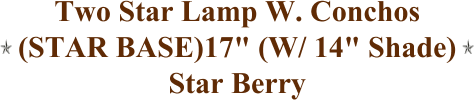 "Two Star Lamp W. Conchos  (STAR BASE)17"" (W/ 14"" Shade) Star Berry"