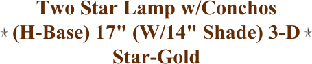 "Two Star Lamp w/Conchos (H-Base) 17"" (W/14"" Shade) 3-D Star-Gold"