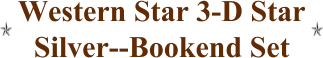 Western Star 3-D Star Silver--Bookend Set