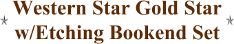 Western Star Gold Star w/Etching Bookend Set