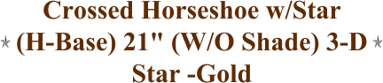 "Crossed Horseshoe w/Star (H-Base) 21"" (W/O Shade) 3-D Star -Gold"