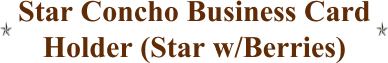 Star Concho Business Card Holder (Star w/Berries)